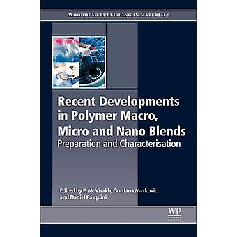Recent Developments in Polymer Macro Micro and Nano Blends Preparation and Characterisation by Visakh & P. M.