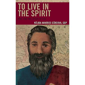 To Live in the Spirit Paul and the Spirit of God by Naveros Cordova Cdp Nelida