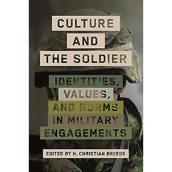 Culture and the Soldier Identities Values and Norms in Military Engagements par H Christian Breede