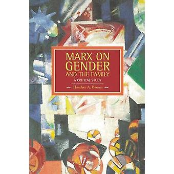 Marx on gender and the family A Critical Study par Brown & Heather
