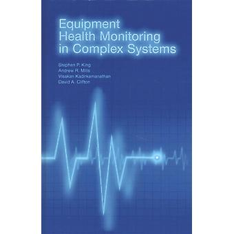 Equipment Health Monitoring in Complex Systems by Visakan Kadirkamanathan & Stephen P King & David A Clifton & Andrew Mills