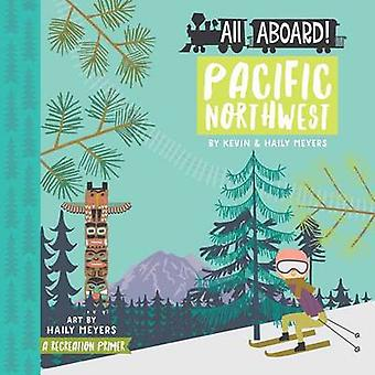 All Aboard Pacific Northwest by Meyers &  & Haily