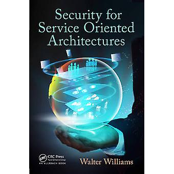Security for Service Oriented Architectures by Williams & Walter