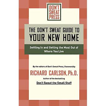 The Dont Sweat Guide to Your New Home Settling in and Getting the Most from Where You Live by Dont Sweat Press