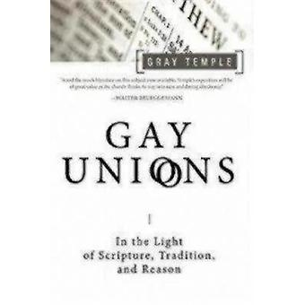 Gay Unions In the Light of Scripture Tradition and Reason by Temple & Gray