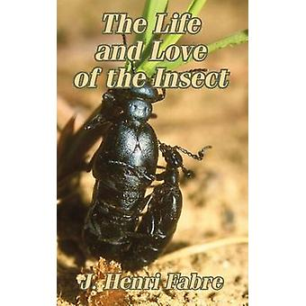 Life and Love of the Insect The by Fabre & JeanHenri