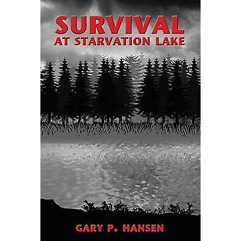 Survival at Starvation Lake by Hansen & Gary P.