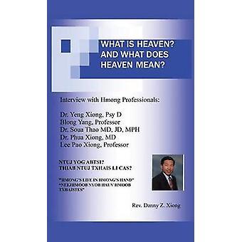 What Is Heaven And What Does Heaven Mean Ntuj Yog Abtsi Thiab Ntuj Txhais Li Cas by Xiong & Rev. Danny Z.