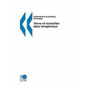 Vieillissement et politiques de lemploiAgeing and Employment Policies Vivre et travailler plus longtemps by OCDE. Publie par upplagor OCDE
