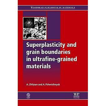 Superplasticity and Grain Boundaries in UltrafineGrained Materials by Pshenichnyuk & A. I.