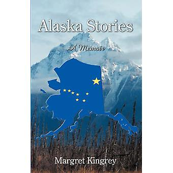 Alaska Stories A Memoir by Kingrey & Margret