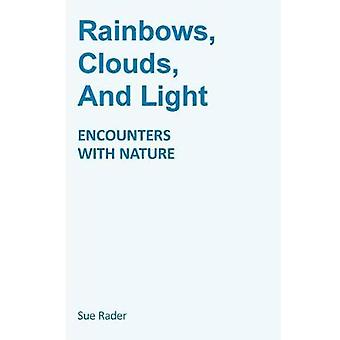Rainbows Clouds And Light Encounters With Nature by Rader & Sue