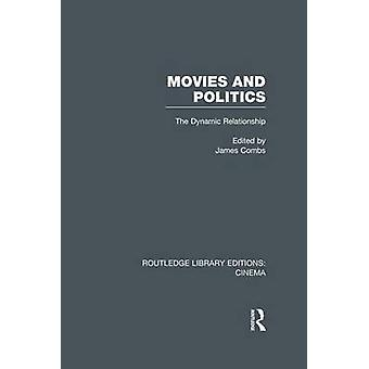 Movies and Politics  The Dynamic Relationship by Combs & James E.