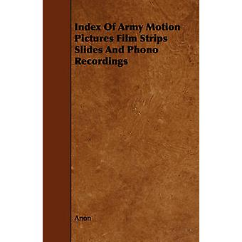 Index Of Army Motion Pictures Film Strips Slides And Phono Recordings by Anon