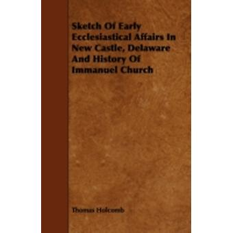Sketch of Early Ecclesiastical Affairs in New Castle Delaware and History of Immanuel Church by Holcomb & Thomas