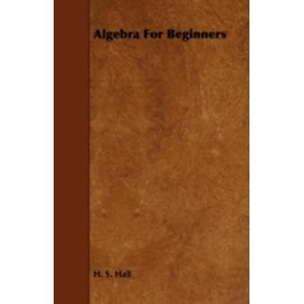 Algebra for Beginners by Hall & H. S.