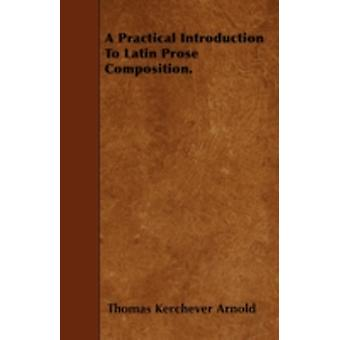 A Practical Introduction To Latin Prose Composition. by Arnold & Thomas Kerchever