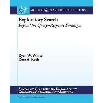 Exploratory Search Beyond the QueryResponse Paradigm by White & Ryen