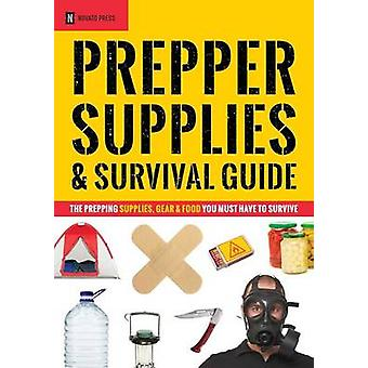 Prepper Supplies  Survival Guide The Prepping Supplies Gear  Food You Must Have to Survive by Novato Press