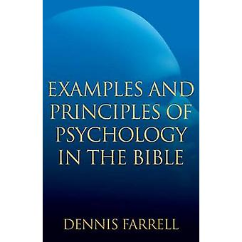 Examples and Principles of Psychology in the Bible by Farrell & Dennis
