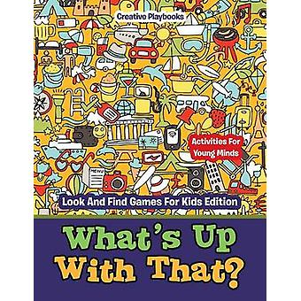 Whats Up With That Activities For Young Minds  Look And Find Games For Kids Edition by Creative Playbooks
