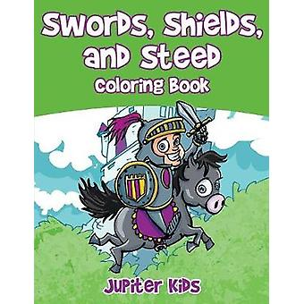 Swords Shields and Steeds Coloring Book by Jupiter Kids