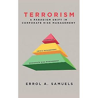 Terrorism A Paradigm Shift in Corporate Risk Management by Samuels & Errol A