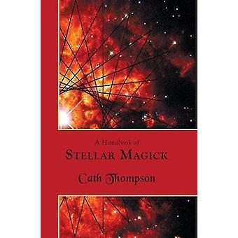 A Handbook of Stellar Magick by Thompson & Cath