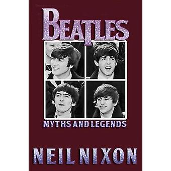 The Beatles Myths and Legends by Nixon & Neil