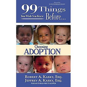 99 Things You Wish You Knew Before Choosing Adoption by Kasky & Esq Kasky a.