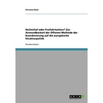 Heilmittel oder Freifahrtschein Zur Anwendbarkeit der Offenen Methode der Koordinierung auf die europische Strukturpolitik by Rauh & Christian