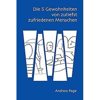 Die 5 Gewohnheiten von zutiefst zufriedenen Menschen by Page & Andrew