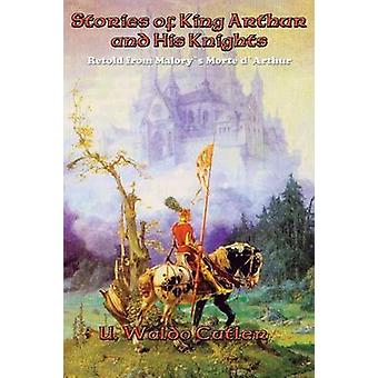 Stories of King Arthur and His Knights by Cutler & U. Waldo
