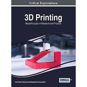 3D Printing Breakthroughs in Research and Practice by Management Association & Information Reso