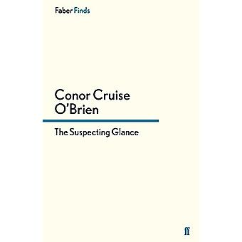 The Suspecting Glance by Conor Cruise O'Brien - 9780571324507 Book