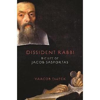 Dissident Rabbi - Livet av Jacob Sasportas av Yaacob Dweck - 978069
