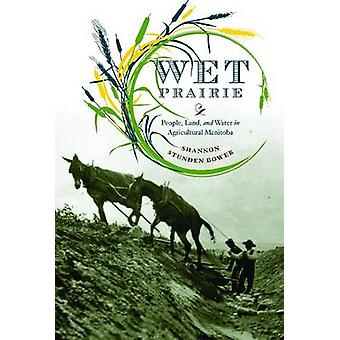 Wet Prairie - People - Land and Water in Agricultural Manitoba par Shan