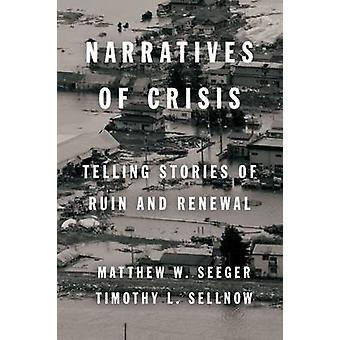 Narratives of Crisis - Telling Stories of Ruin and Renewal by Matthew