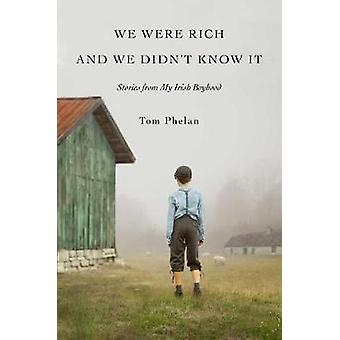We Were Rich and We Didn't Know It - A Memoir of My Irish Boyhood by T