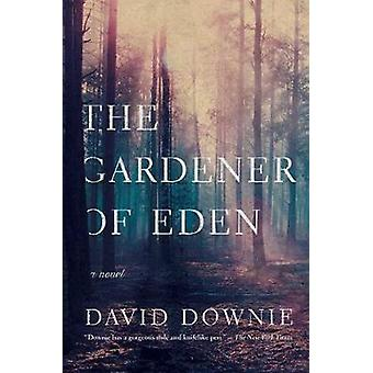 The Gardener of Eden - A Novel by David Downie - 9781643130040 Book