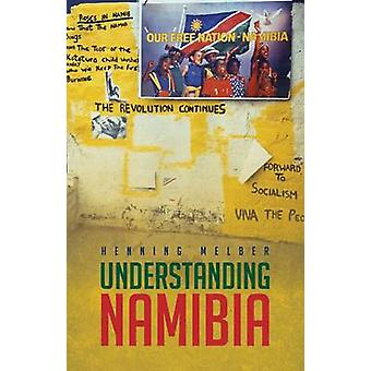 Understanding Namibia - The Trials of Independence by Henning Melber -