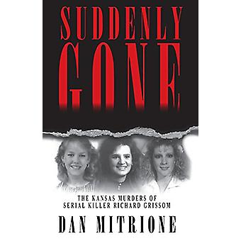 Suddenly Gone - The Kansas Murders of Serial Killer Richard Grissom by