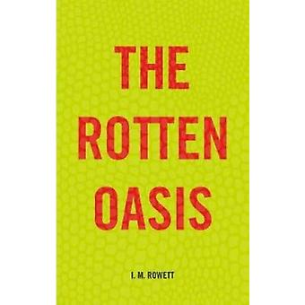 The Rotten Oasis by I.M. Rowett - 9781912107704 Book