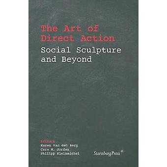 The Art of Direct Action - Social Sculpture and Beyond by Karen van d