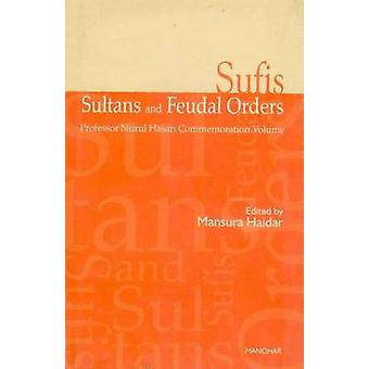 Sufis - Sultans and Feudal Orders - Professor Nurul Hasan Commemoratio