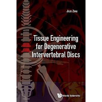 Tissue Engineering For Degenerative Intervertebral Discs by Jun Zou -