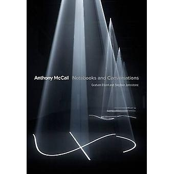 Anthony McCall - Notebooks and Conversations (New edition) by Graham E