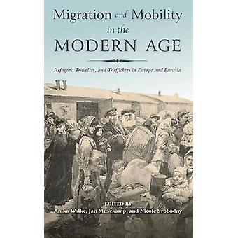 Migration and Mobility in the Modern Age - Refugees - Travelers - and