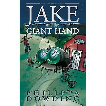 Jake and the Giant Hand by Philippa Dowding - 9781459724211 Book
