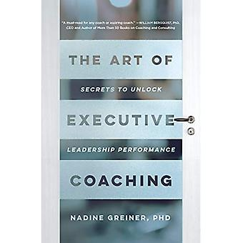 The Art of Executive Coaching - Secrets to Unlock Leadership Performan